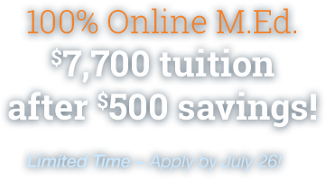 100% Online M.Ed. | $7,700 tuition after $500 savings! | Limited-time offer—Apply by July 26